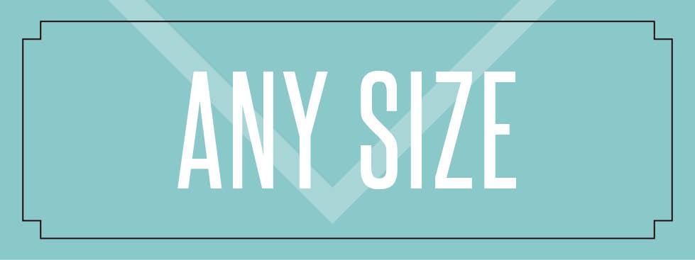 Any Size